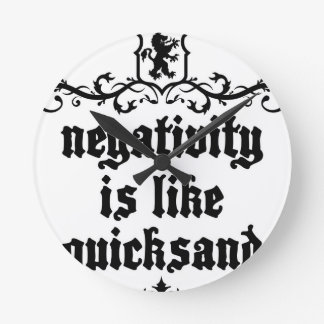 Negativity Is Like Quicksand Medieval quote Round Clock