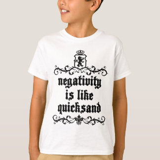 Negativity Is Like Quicksand Medieval quote T-Shirt