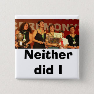 Neither did I (Color) 2 Inch Square Button