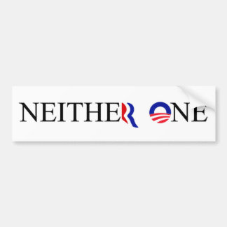 neither one election bumper sticker