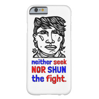"""Neither Seek, Nor Shun the Fight"" Phone Case"