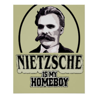 Neitzsche Is My Homeboy Poster