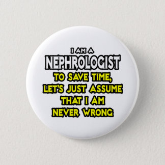 Nephrologist...Assume I Am Never Wrong 2 Inch Round Button