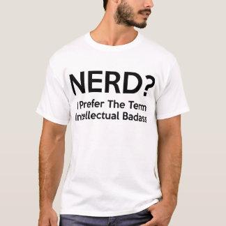 Nerd? I prefer the term Intellectual Badass. T-Shirt