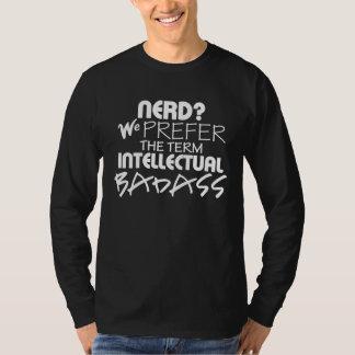 NERD? We Prefer the Term INTELLECTUAL BADASS tee