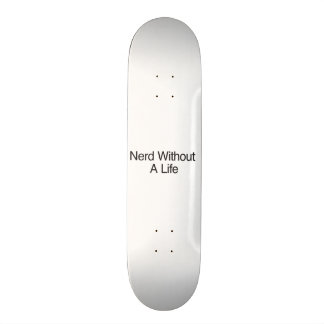 Nerd Without A Life Skateboard