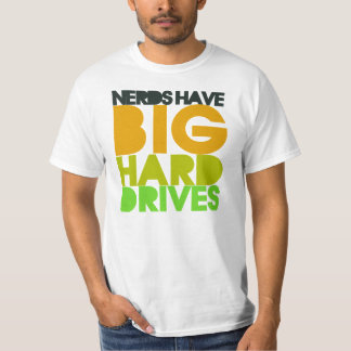 Nerds have big hard drives T-Shirt