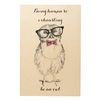 Nerdy owlet being human so exhausting be an owl wood prints