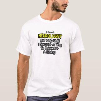 Neurologist Joke .. Drink for a Living T-Shirt