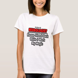 Neurologist ... Stand Back ... Work My Magic T-Shirt