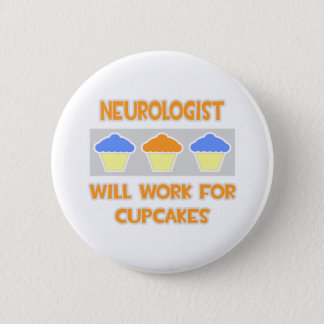 Neurologist ... Will Work For Cupcakes 2 Inch Round Button