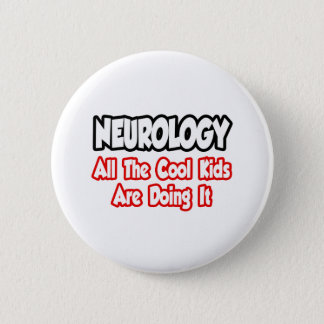 Neurology...All The Cool Kids 2 Inch Round Button