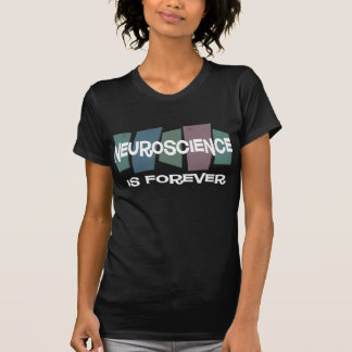 Neuroscience Is Forever T-Shirt