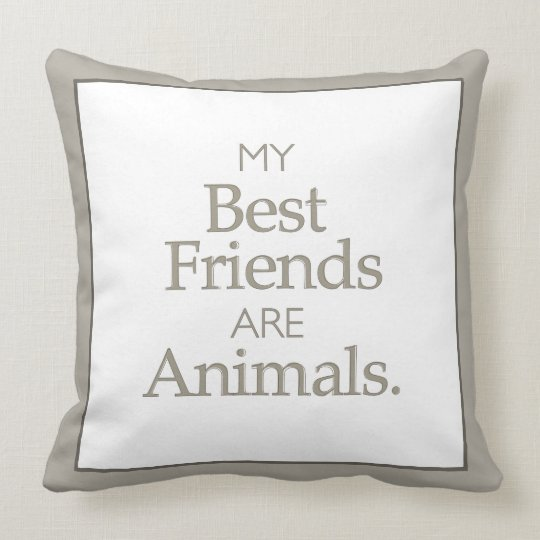 Neutral best friends are animals throw pillow