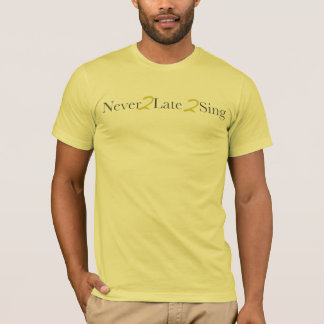 Never2Late2Sing Basic T-shirt
