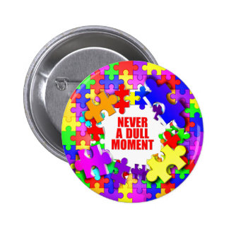 Never A Dull Moment 2 Inch Round Button