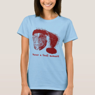 Never a troll moment T-Shirt