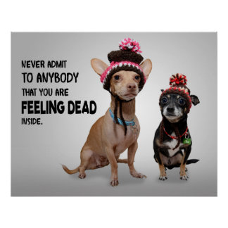 Never Admit You are Feeling Dead Inside Cute Dogs Poster