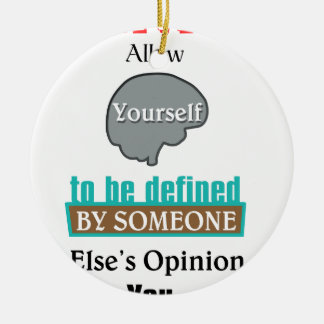 Never Allow Your Self to be Defined by Someone Ceramic Ornament