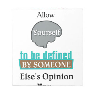 Never Allow Your Self to be Defined by Someone Notepad