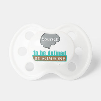 Never Allow YourSelf to be Defined by Someone else Baby Pacifier