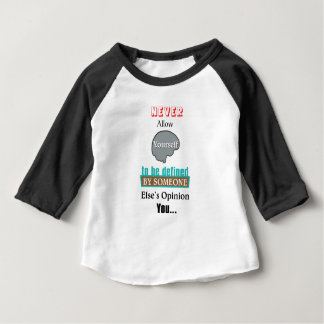 Never Allow YourSelf to be Defined by Someone else Baby T-Shirt