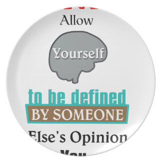 Never Allow YourSelf to be Defined by Someone else Dinner Plate