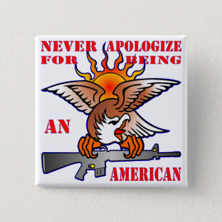 Never Apologize For Being An American AR15 M16 2 Inch Square Button