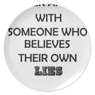 never argue with someone who believes their own plate