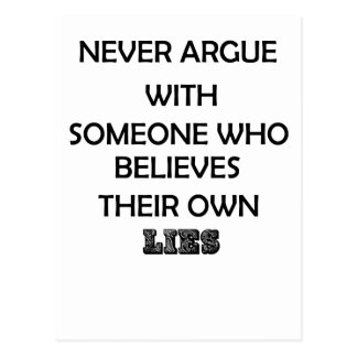 never argue with someone who believes their own postcard