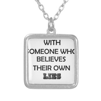never argue with someone who believes their own silver plated necklace