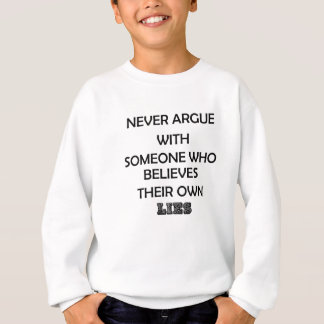 never argue with someone who believes their own sweatshirt