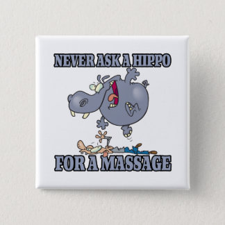 never ask a hippo for a massage 2 inch square button