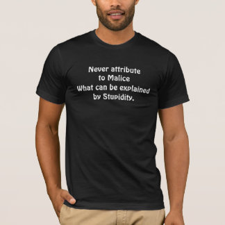 Never attribute to Malice T-Shirt