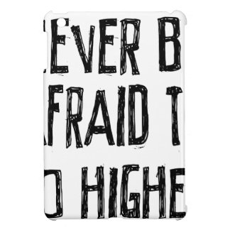 Never Be Afraid To Go Higher iPad Mini Covers