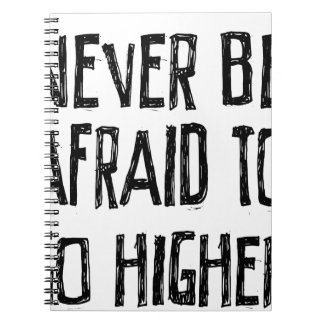 Never Be Afraid To Go Higher Notebook
