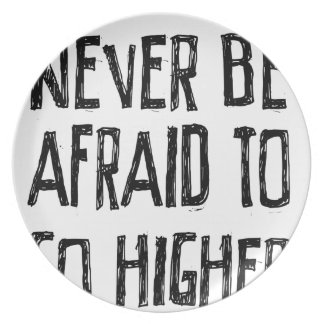 Never Be Afraid To Go Higher Party Plates
