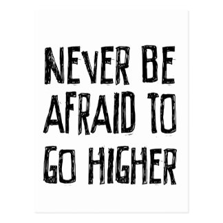 Never Be Afraid To Go Higher Postcard
