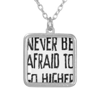 Never Be Afraid To Go Higher Silver Plated Necklace