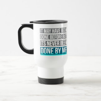 Never Been Done By Me Travel Mug