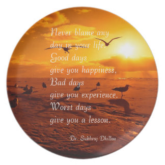 Never blame any day in your life quote life plate