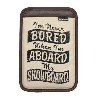Never Bored ABOARD my SNOWBOARD (Blk) iPad Mini Sleeve