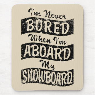 Never Bored ABOARD my SNOWBOARD (Blk) Mouse Pad