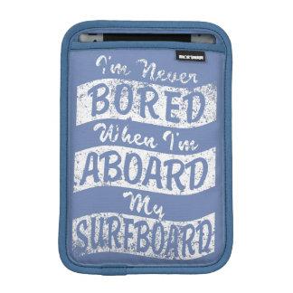 Never BORED ABOARD my SURFBOARD (Wht) iPad Mini Sleeve