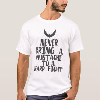 Never Bring A Mustache To A Beard Fight T-Shirt