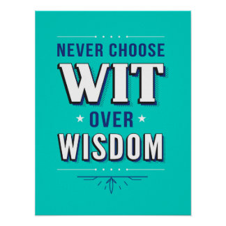 Never Choose Wit over Wisdom Quote Poster