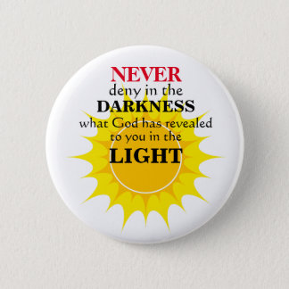 Never Deny in the Darkness 2 Inch Round Button