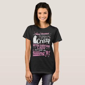 Never Dreamed Crazy Bombay Cat Lady Killing It Tsh T-Shirt