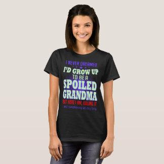 Never Dreamed Grow Up Spoiled Grandma Killing It T-Shirt