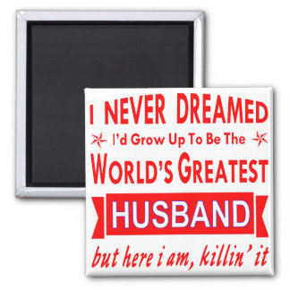 Never Dreamed I Would Be World's Greatest Husband Magnet